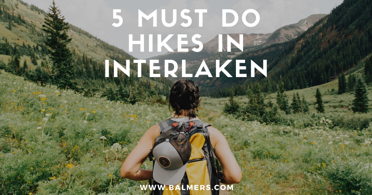 5 must do hikes in Interlaken - beautiful hikes in Switzerland